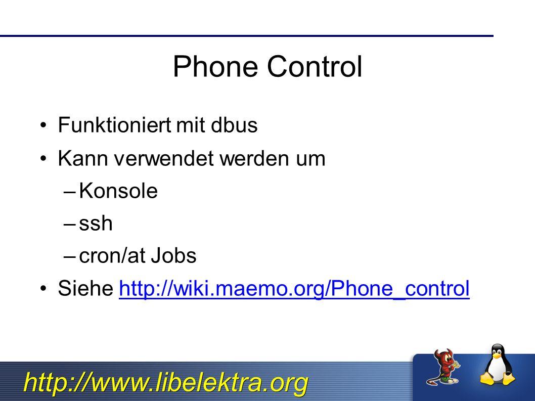 http://www.libelektra.org Phone Control Funktioniert mit dbus Kann verwendet werden um –Konsole –ssh –cron/at Jobs Siehe http://wiki.maemo.org/Phone_controlhttp://wiki.maemo.org/Phone_control
