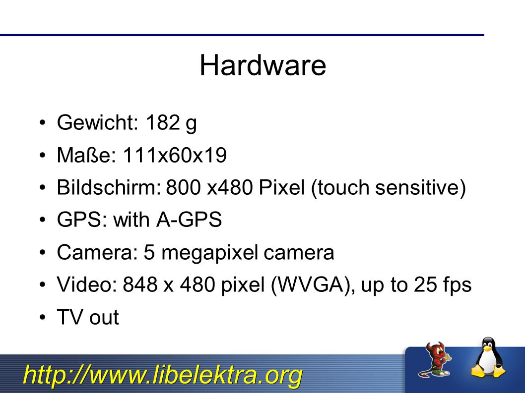 Hardware Gewicht: 182 g Maße: 111x60x19 Bildschirm: 800 x480 Pixel (touch sensitive) GPS: with A-GPS Camera: 5 megapixel camera Video: 848 x 480 pixel (WVGA), up to 25 fps TV out