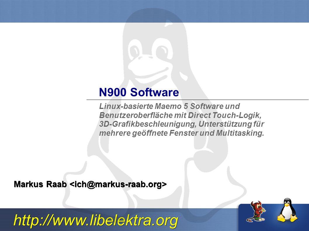 http://www.libelektra.org N900 Software Markus Raab Markus Raab Linux-basierte Maemo 5 Software und Benutzeroberfläche mit Direct Touch-Logik, 3D-Grafikbeschleunigung, Unterstützung für mehrere geöffnete Fenster und Multitasking.