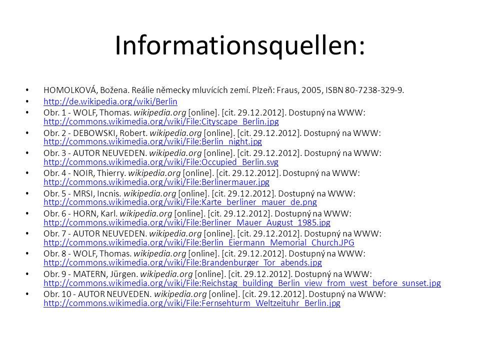 Informationsquellen: HOMOLKOVÁ, Božena. Reálie německy mluvících zemí. Plzeň: Fraus, 2005, ISBN 80-7238-329-9. http://de.wikipedia.org/wiki/Berlin Obr