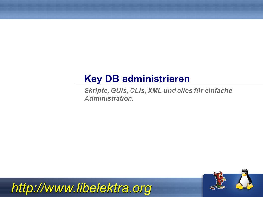 http://www.libelektra.org Key DB administrieren Skripte, GUIs, CLIs, XML und alles für einfache Administration.
