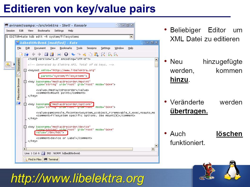 http://www.libelektra.org Editieren von key/value pairs Beliebiger Editor um XML Datei zu editieren Neu hinzugefügte werden, kommen hinzu. Veränderte