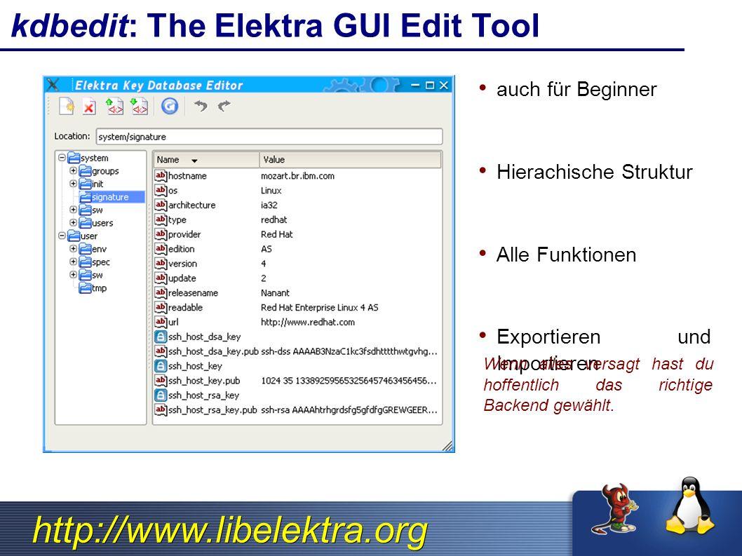 http://www.libelektra.org kdbedit: The Elektra GUI Edit Tool auch für Beginner Hierachische Struktur Alle Funktionen Exportieren und Importieren Wenn alles versagt hast du hoffentlich das richtige Backend gewählt.