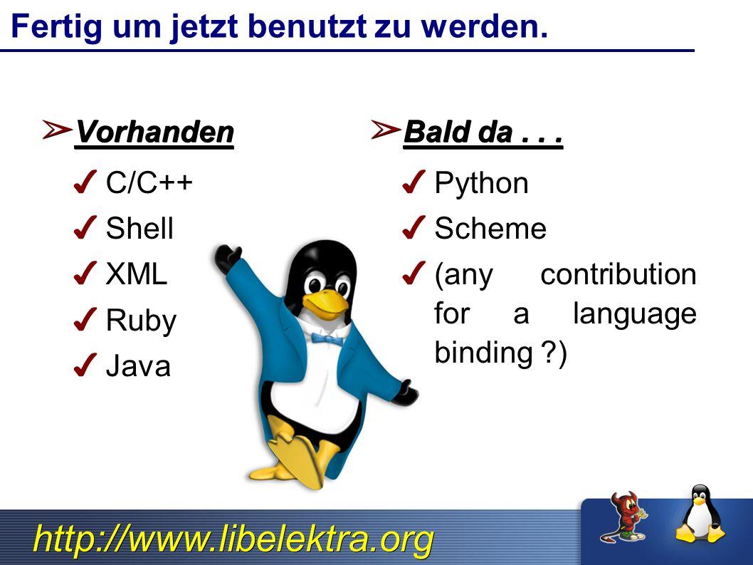 http://www.libelektra.org Fertig um jetzt benutzt zu werden. ➢ Vorhanden ✔ C/C++ ✔ Shell ✔ XML ✔ Ruby ✔ Java ➢ Bald da... ✔ Python ✔ Scheme ✔ (any con