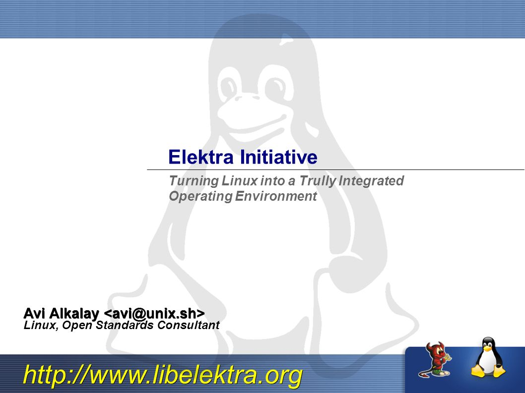 http://www.libelektra.org Elektra Initiative Avi Alkalay Avi Alkalay Linux, Open Standards Consultant Turning Linux into a Trully Integrated Operating