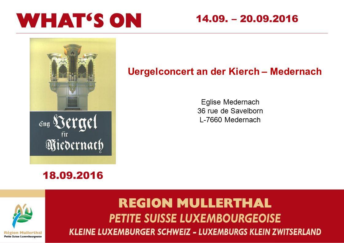 Uergelconcert an der Kierch – Medernach Eglise Medernach 36 rue de Savelborn L-7660 Medernach 18.09.2016 14.09.