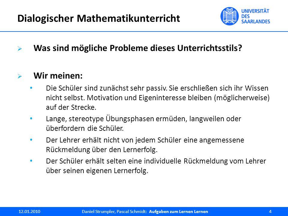 Dialogischer Mathematikunterricht  Viele dieser Missstände sollen durch eine andere Art des Unterrichtens, dem dialogischen Unterricht, beseitigt werden.