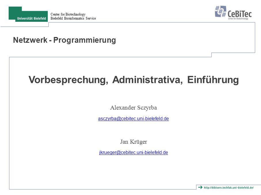 Center for Biotechnology Bielefeld Bioinformatics Service Netzwerk - Programmierung Vorbesprechung, Administrativa, Einführung Alexander Sczyrba asczyrba@cebitec.uni-bielefeld.de Jan Krüger jkrueger@cebitec.uni-bielefeld.de