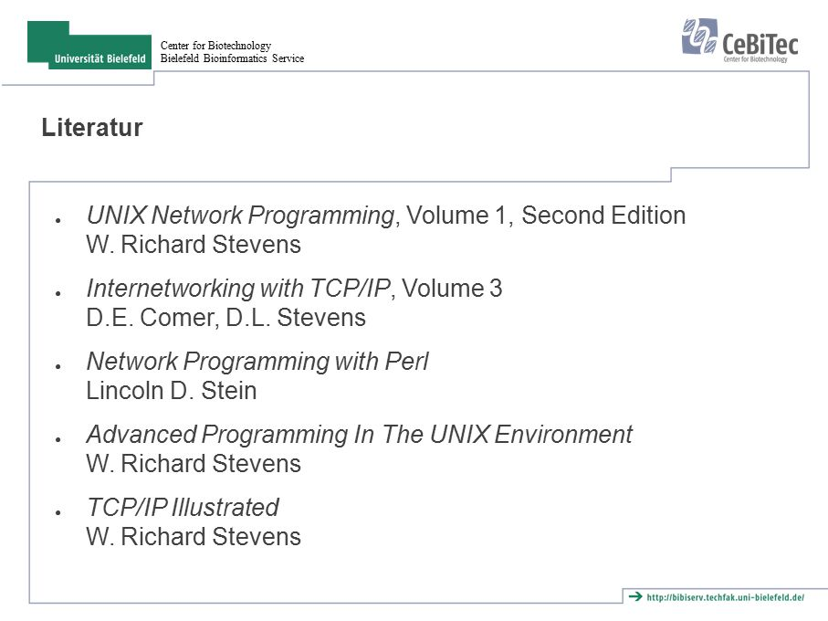 Center for Biotechnology Bielefeld Bioinformatics Service Literatur ● UNIX Network Programming, Volume 1, Second Edition W.