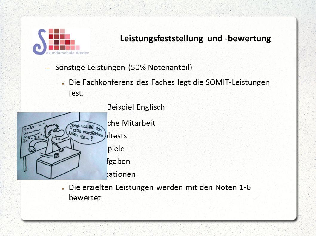 Leistungsfeststellung und -bewertung – Sonstige Leistungen (50% Notenanteil) ● Die Fachkonferenz des Faches legt die SOMIT-Leistungen fest.
