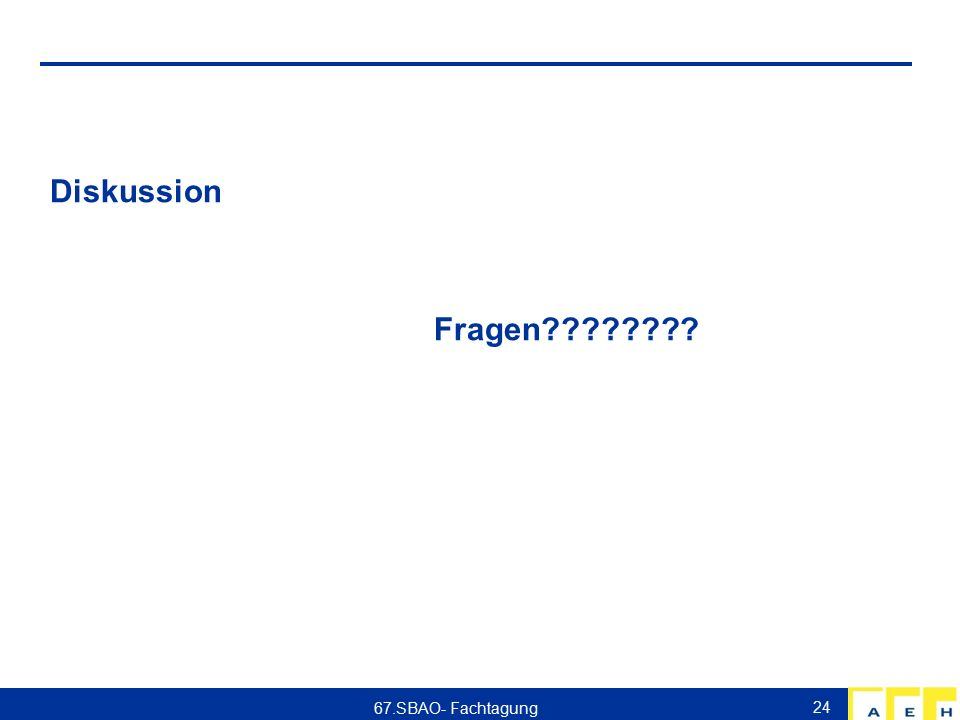 Diskussion Fragen???????? 24 67.SBAO- Fachtagung