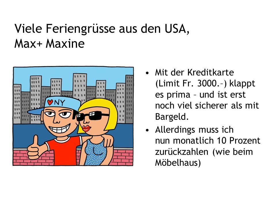 Viele Feriengrüsse aus den USA, Max+ Maxine Mit der Kreditkarte (Limit Fr.