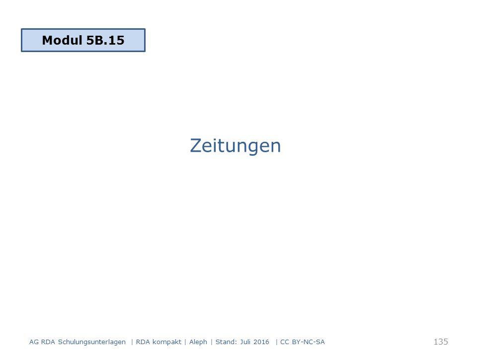 Zeitungen Modul 5B.15 AG RDA Schulungsunterlagen | RDA kompakt | Aleph | Stand: Juli 2016 | CC BY-NC-SA 135