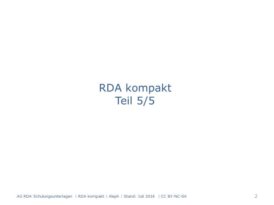 RDA 6.2.2.8 D-A-CH ein Werktitel wird nur dann erfasst, wenn ein zusätzliches unterscheidendes Merkmal erfasst werden muss oder er vom Haupttitel abweicht  in allen anderen Fällen übernimmt der Haupttitel die Funktion des Werktitels 133 AG RDA Schulungsunterlagen | RDA kompakt | Aleph | Stand: Juli 2016 | CC BY-NC-SA