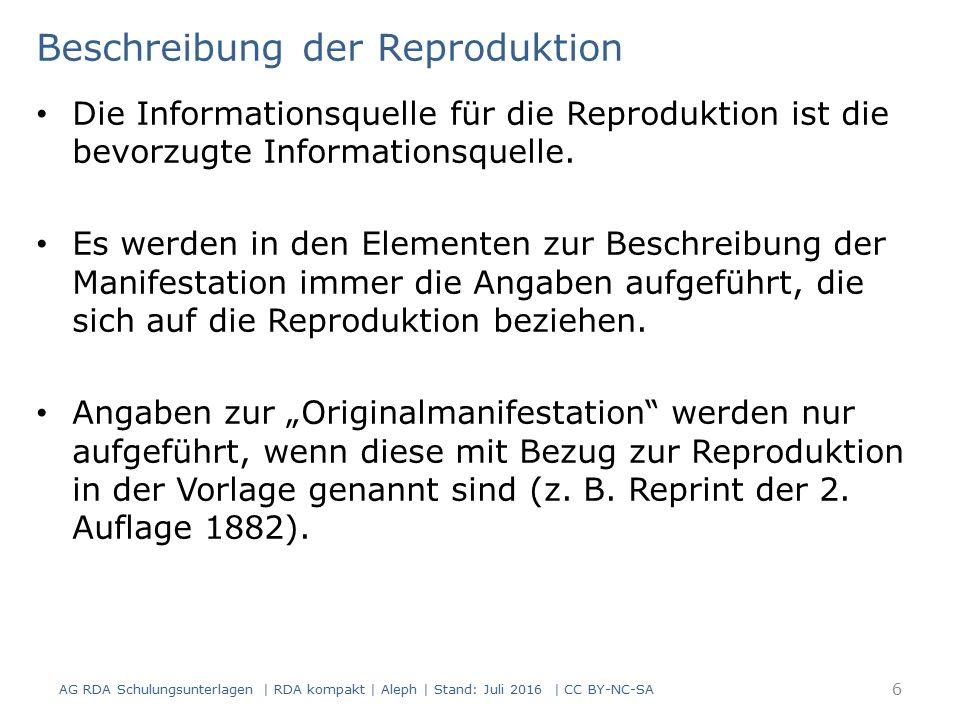 Vorbemerkung Änderungen in der Veröffentlichungsangabe: die bisherigen Inhalte werden aktualisiert früheste/frühere Angaben werden zusätzlich verzeichnet und gekennzeichnet Unterscheidung zwischen frühesten und früheren Veröffentlichungsangaben Früheste Veröffentlichungsangabe: der Beginn der Veröffentlichung ist bekannt wird immer erfasst die Geltungsdauer wird mit Erscheinungsdaten erfasst (RDA 2.8.6 D-A-C-H) AG RDA Schulungsunterlagen | RDA kompakt | Aleph | Stand: Juli 2016 | CC BY-NC-SA 77