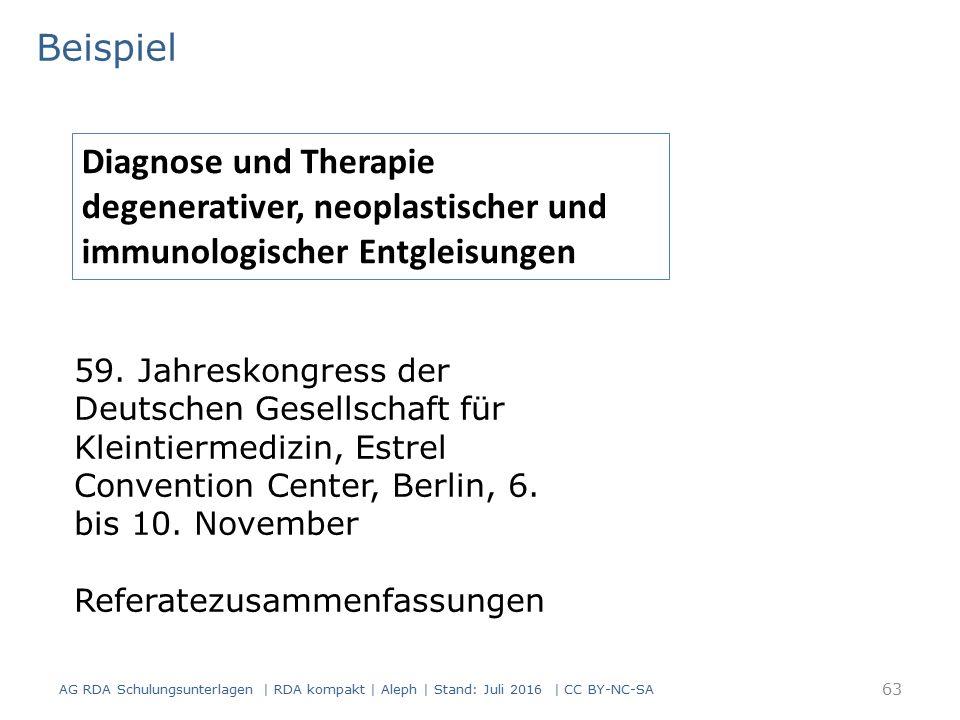 Beispiel AG RDA Schulungsunterlagen | RDA kompakt | Aleph | Stand: Juli 2016 | CC BY-NC-SA 63 Diagnose und Therapie degenerativer, neoplastischer und