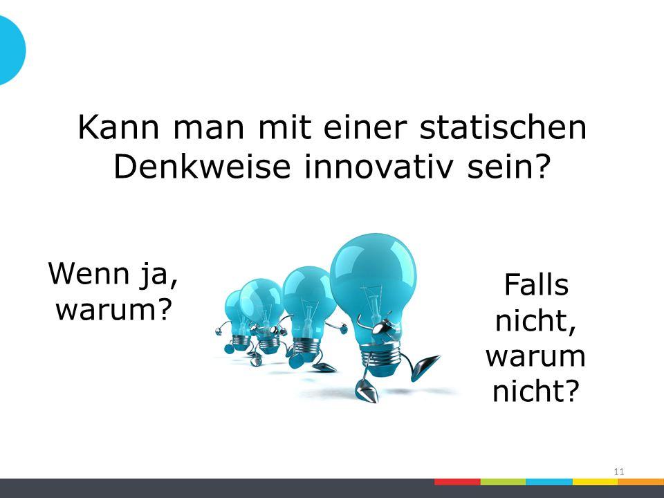 Kann man mit einer statischen Denkweise innovativ sein.
