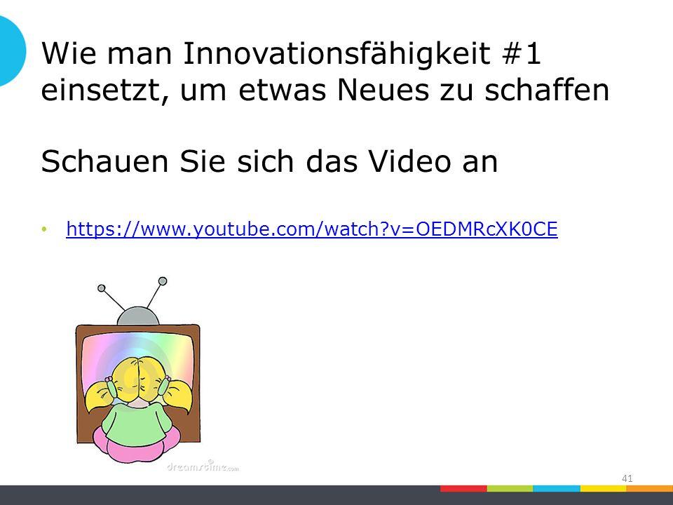 Wie man Innovationsfähigkeit #1 einsetzt, um etwas Neues zu schaffen Schauen Sie sich das Video an https://www.youtube.com/watch v=OEDMRcXK0CE 41