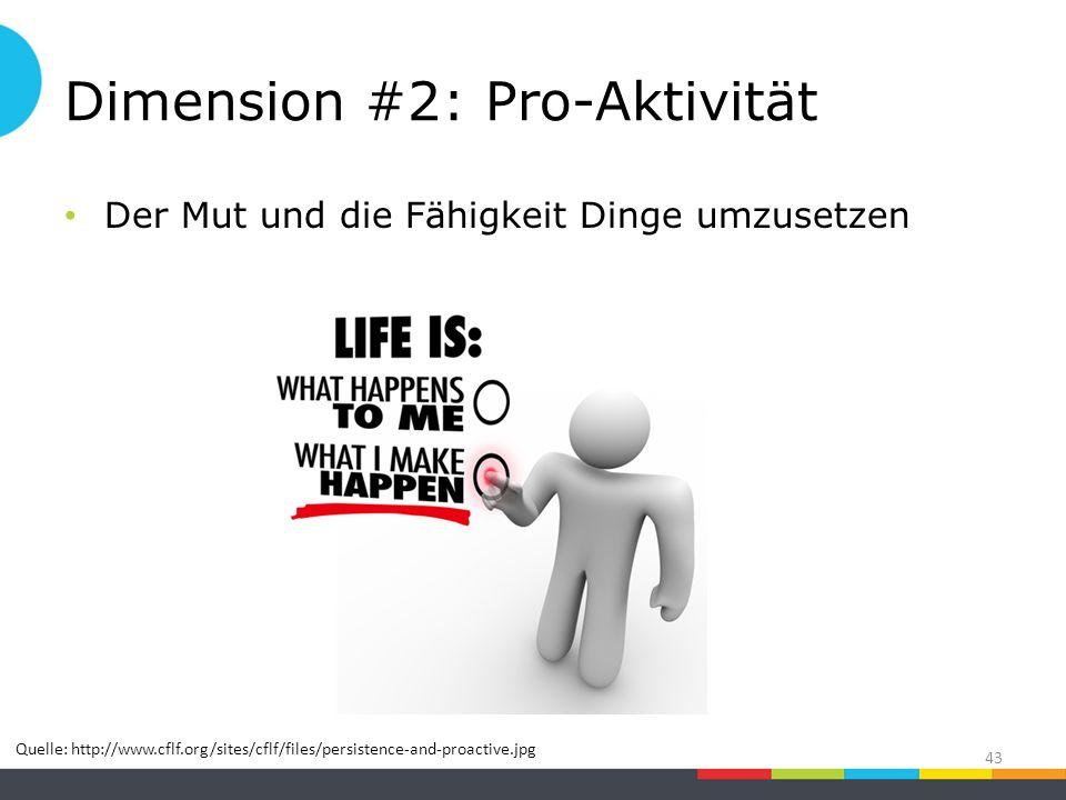 Dimension #2: Pro-Aktivität Der Mut und die Fähigkeit Dinge umzusetzen 43 Quelle: http://www.cflf.org/sites/cflf/files/persistence-and-proactive.jpg