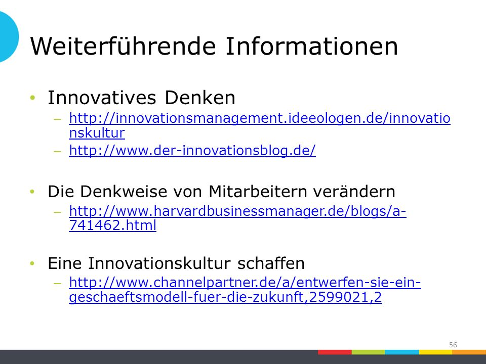 Weiterführende Informationen Innovatives Denken – http://innovationsmanagement.ideeologen.de/innovatio nskultur http://innovationsmanagement.ideeologe