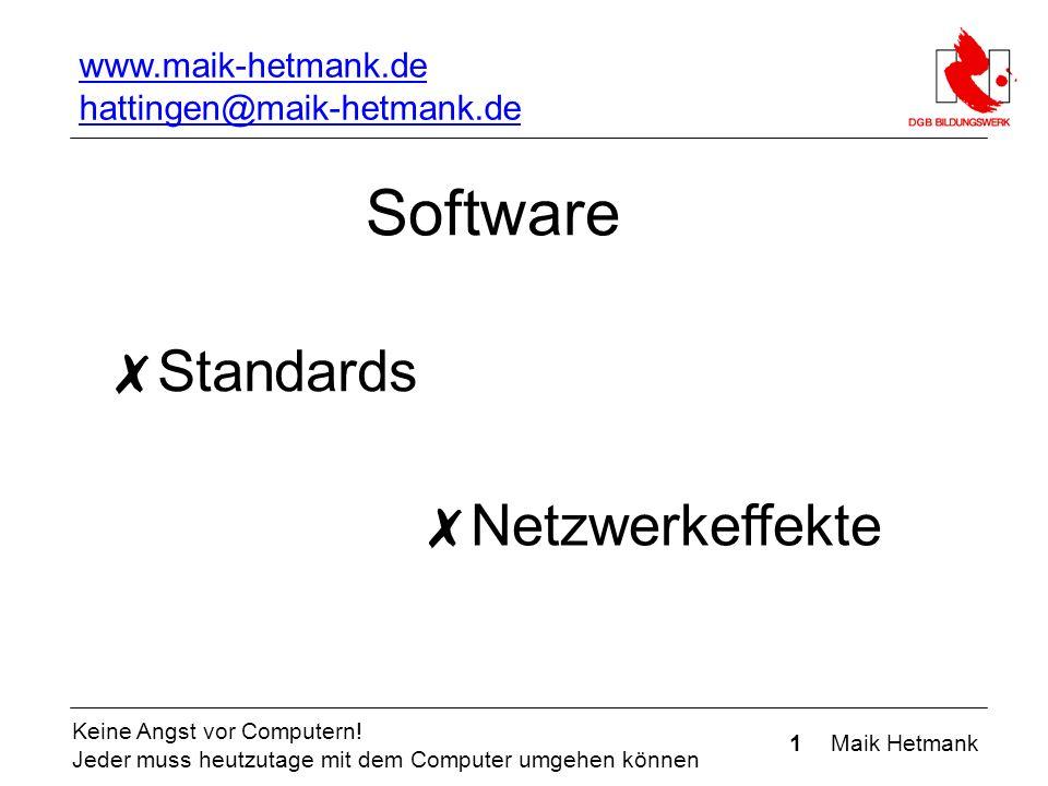 1 Maik Hetmank Keine Angst vor Computern! Jeder muss heutzutage mit dem Computer umgehen können Software ✗ Standards ✗ Netzwerkeffekte www.maik-hetman