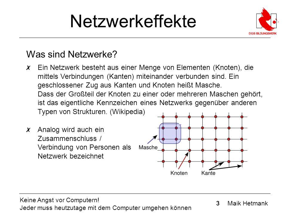 3 Maik Hetmank Keine Angst vor Computern! Jeder muss heutzutage mit dem Computer umgehen können Netzwerkeffekte Was sind Netzwerke? ✗ Ein Netzwerk bes