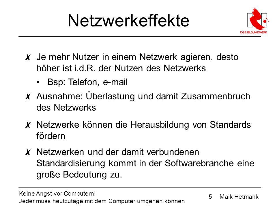 5 Maik Hetmank Keine Angst vor Computern! Jeder muss heutzutage mit dem Computer umgehen können Netzwerkeffekte ✗ Je mehr Nutzer in einem Netzwerk agi