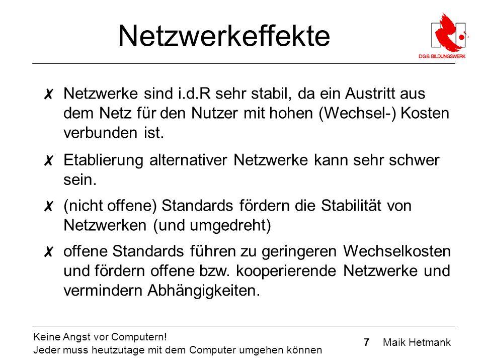 7 Maik Hetmank Keine Angst vor Computern! Jeder muss heutzutage mit dem Computer umgehen können Netzwerkeffekte ✗ Netzwerke sind i.d.R sehr stabil, da