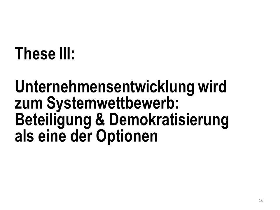 These III: Unternehmensentwicklung wird zum Systemwettbewerb: Beteiligung & Demokratisierung als eine der Optionen 16