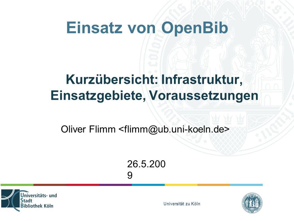 Universität zu Köln Einsatz von OpenBib Kurzübersicht: Infrastruktur, Einsatzgebiete, Voraussetzungen Oliver Flimm 26.5.200 9