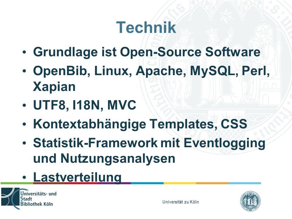 Universität zu Köln Technik Grundlage ist Open-Source Software OpenBib, Linux, Apache, MySQL, Perl, Xapian UTF8, I18N, MVC Kontextabhängige Templates, CSS Statistik-Framework mit Eventlogging und Nutzungsanalysen Lastverteilung