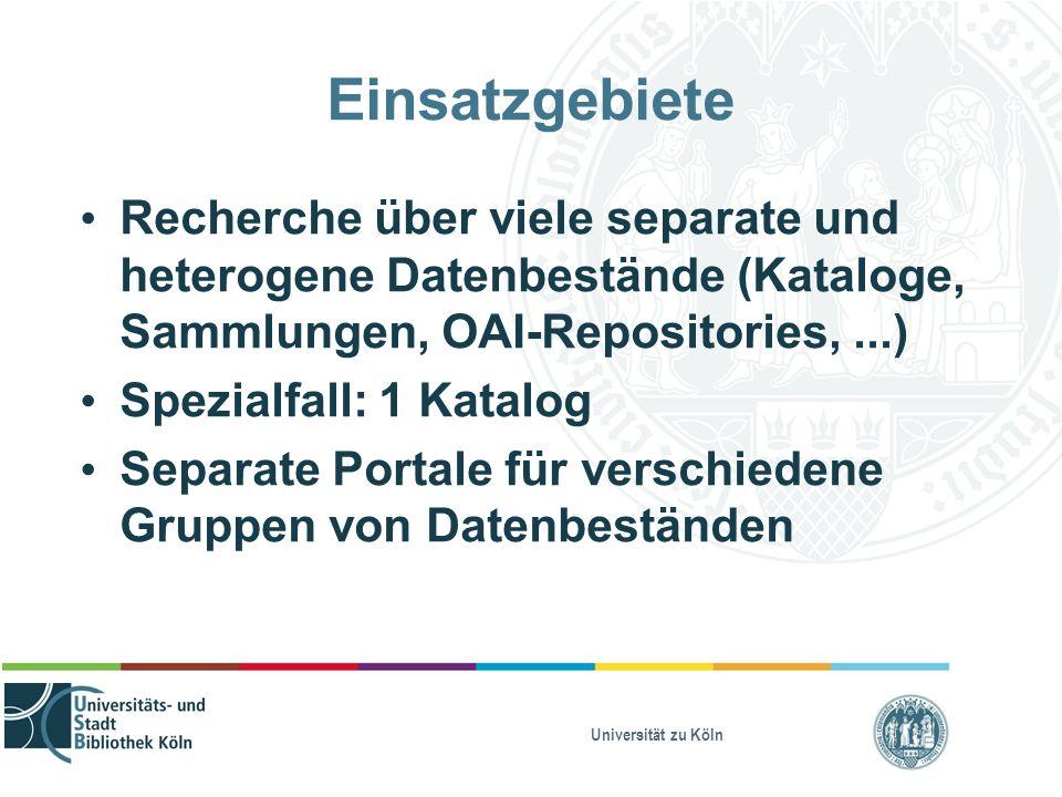 Universität zu Köln Einsatzgebiete Recherche über viele separate und heterogene Datenbestände (Kataloge, Sammlungen, OAI-Repositories,...) Spezialfall