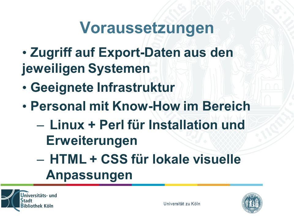 Universität zu Köln Voraussetzungen Zugriff auf Export-Daten aus den jeweiligen Systemen Geeignete Infrastruktur Personal mit Know-How im Bereich – Li