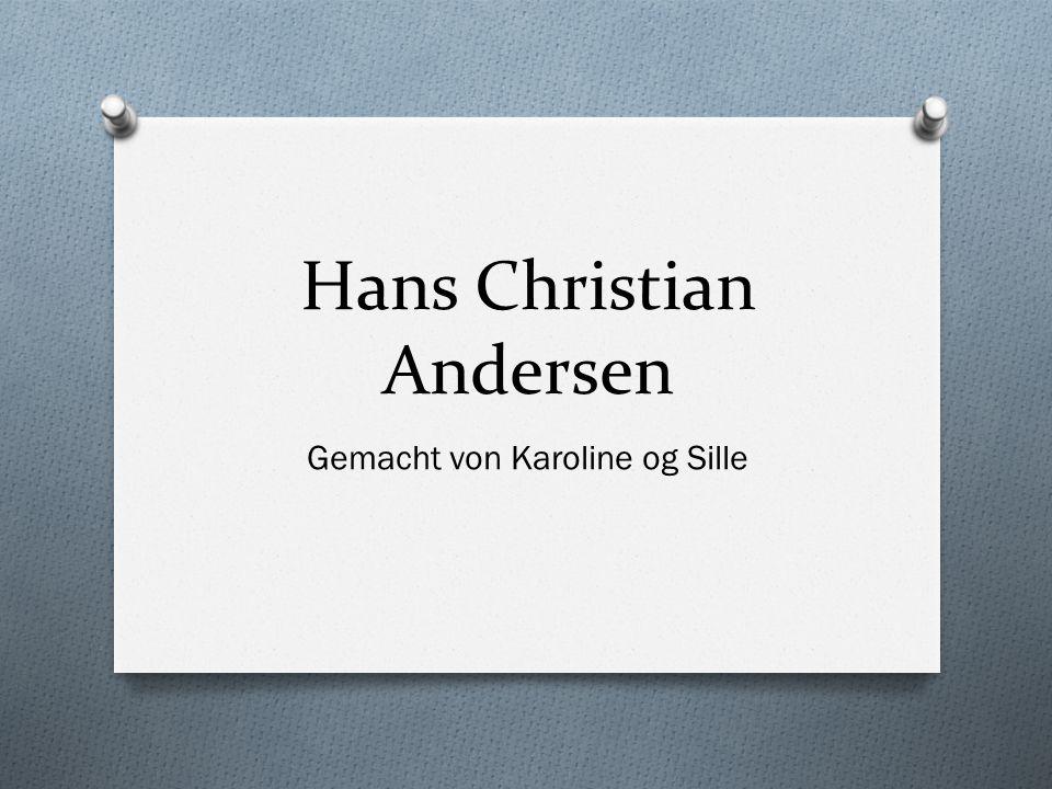 Hans Christian Andersen Gemacht von Karoline og Sille