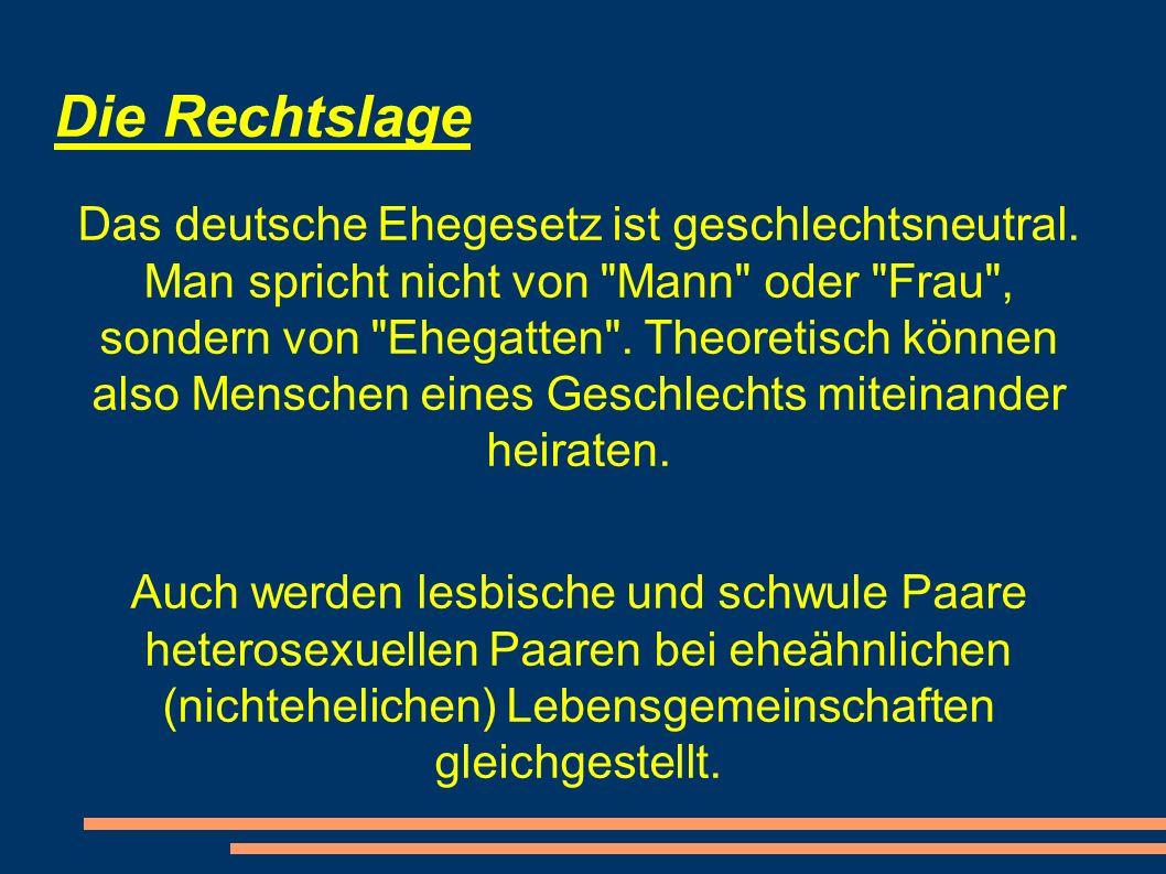 Die Rechtslage Das deutsche Ehegesetz ist geschlechtsneutral.