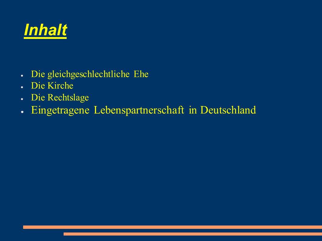 Inhalt ● Die gleichgeschlechtliche Ehe ● Die Kirche ● Die Rechtslage ● Eingetragene Lebenspartnerschaft in Deutschland