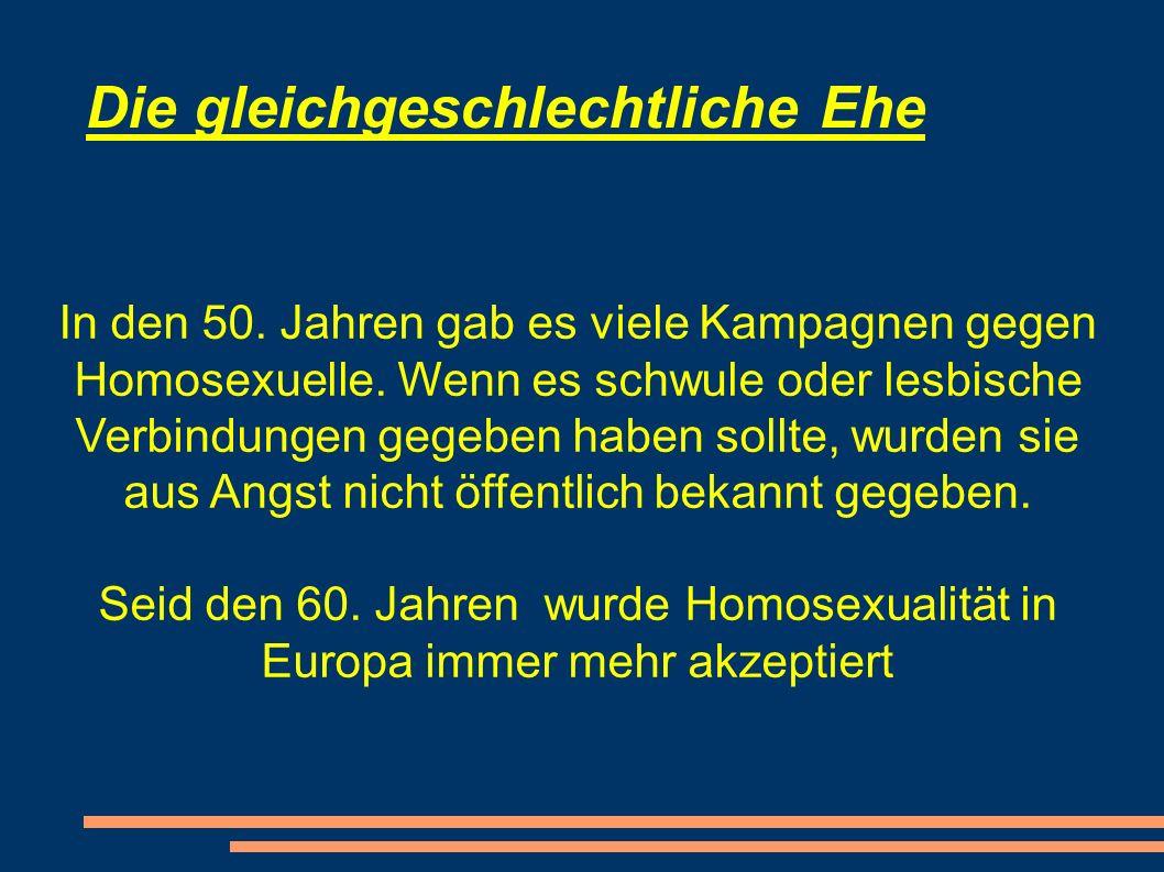 Die gleichgeschlechtliche Ehe In den 50. Jahren gab es viele Kampagnen gegen Homosexuelle. Wenn es schwule oder lesbische Verbindungen gegeben haben s