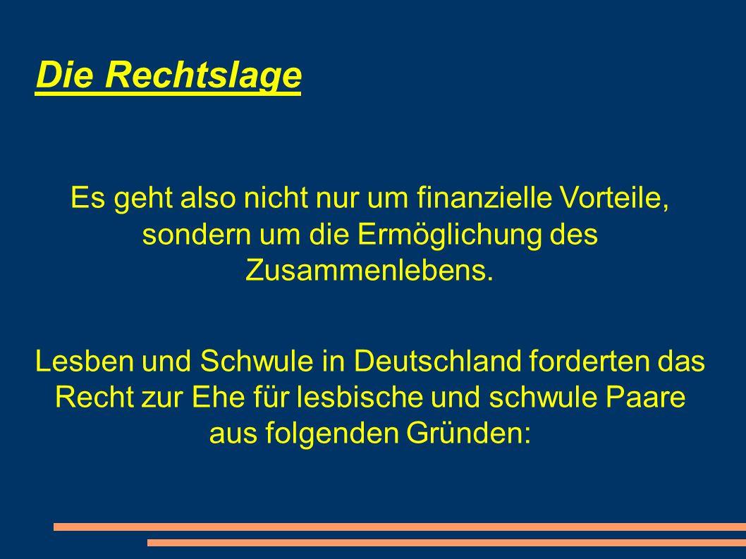 Die Rechtslage Es geht also nicht nur um finanzielle Vorteile, sondern um die Ermöglichung des Zusammenlebens. Lesben und Schwule in Deutschland forde