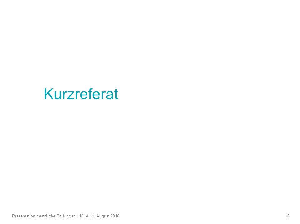 16 Kurzreferat Präsentation mündliche Prüfungen | 10. & 11. August 2016