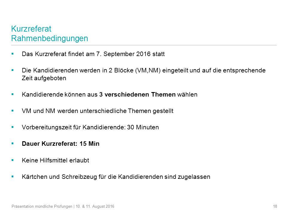  Das Kurzreferat findet am 7. September 2016 statt  Die Kandidierenden werden in 2 Blöcke (VM,NM) eingeteilt und auf die entsprechende Zeit aufgebot
