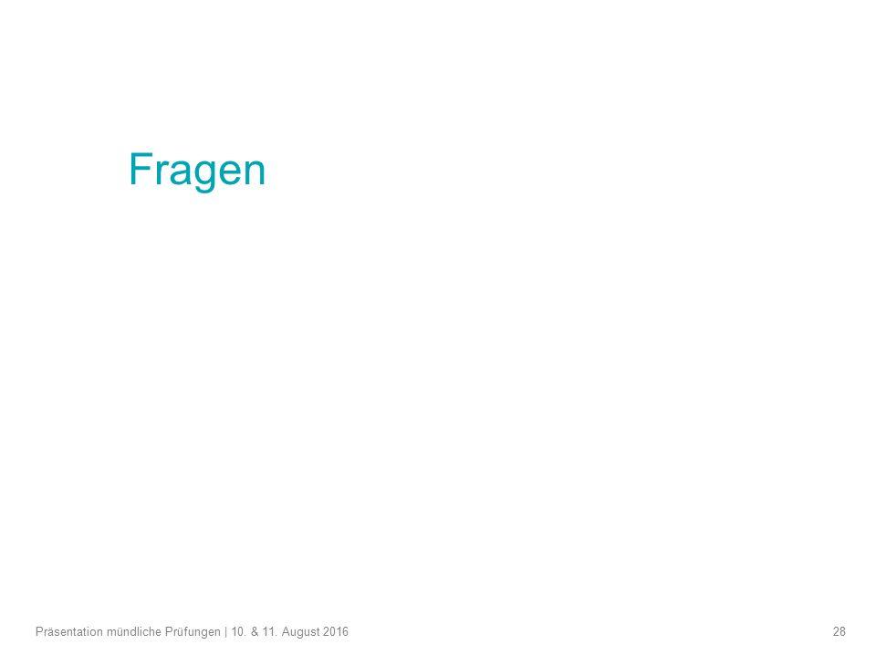 28 Fragen Präsentation mündliche Prüfungen | 10. & 11. August 2016