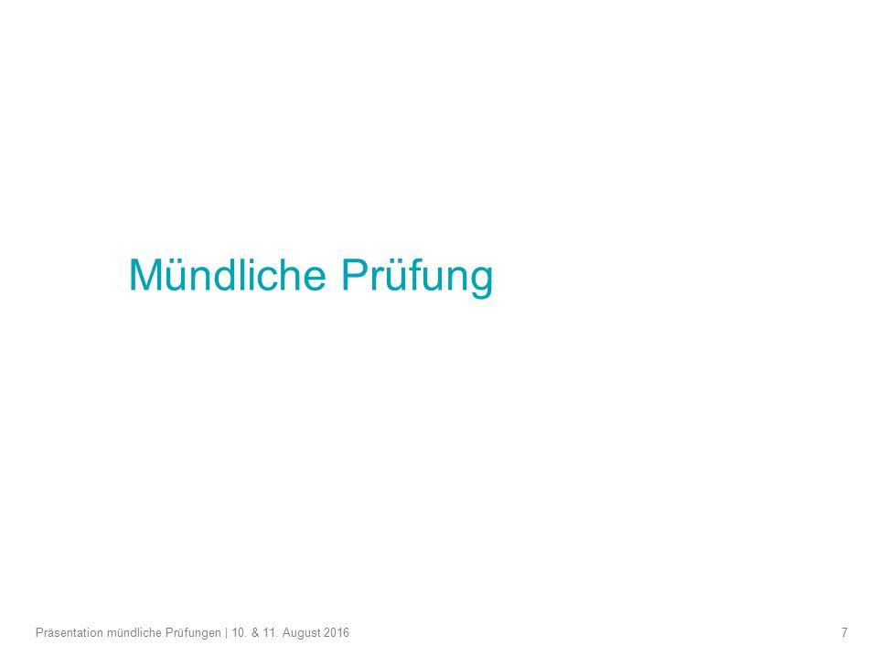 7 Mündliche Prüfung Präsentation mündliche Prüfungen | 10. & 11. August 2016