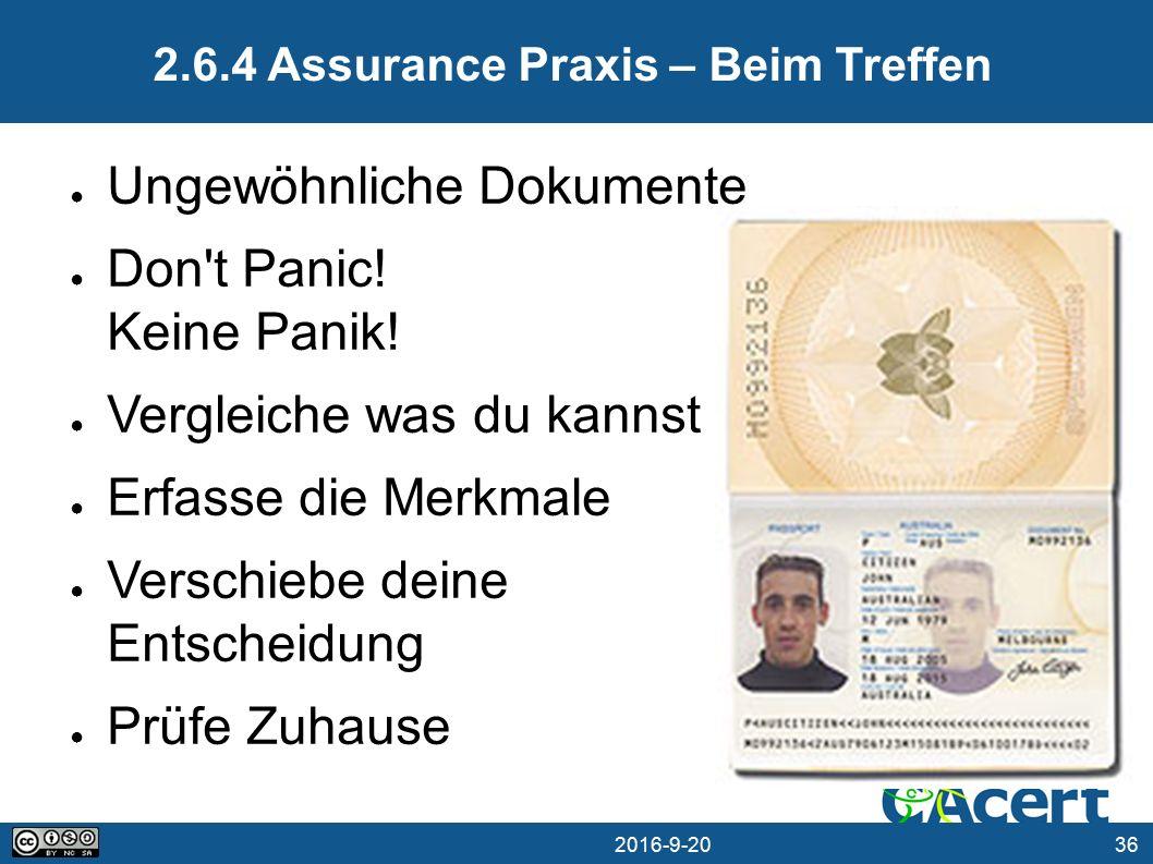 36 20.09.2016 2.6.4 Assurance Praxis – Beim Treffen ● Ungewöhnliche Dokumente ● Don t Panic.