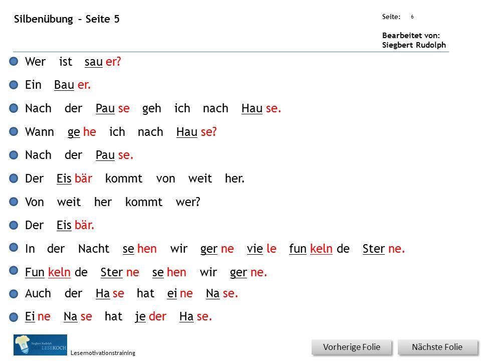 Übungsart: Seite: Bearbeitet von: Siegbert Rudolph Lesemotivationstraining 6 Silbenübung – Seite 5 Nächste Folie Vorherige Folie Weristsauer.