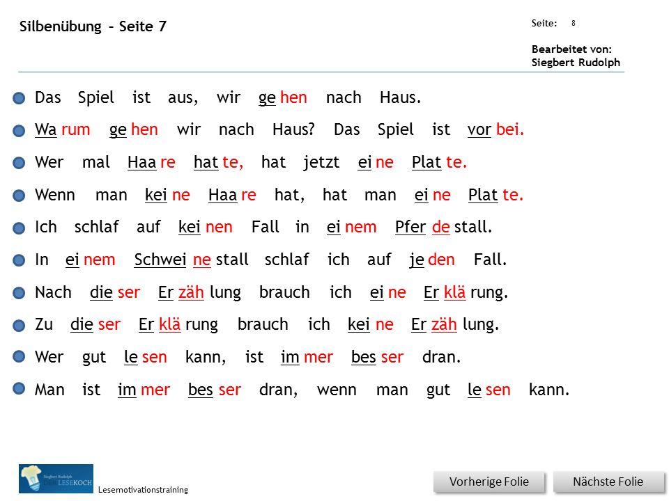 Übungsart: Seite: Bearbeitet von: Siegbert Rudolph Lesemotivationstraining 8 Silbenübung – Seite 7 Nächste Folie Vorherige Folie DasSpielistaus,wirgehennachHaus.