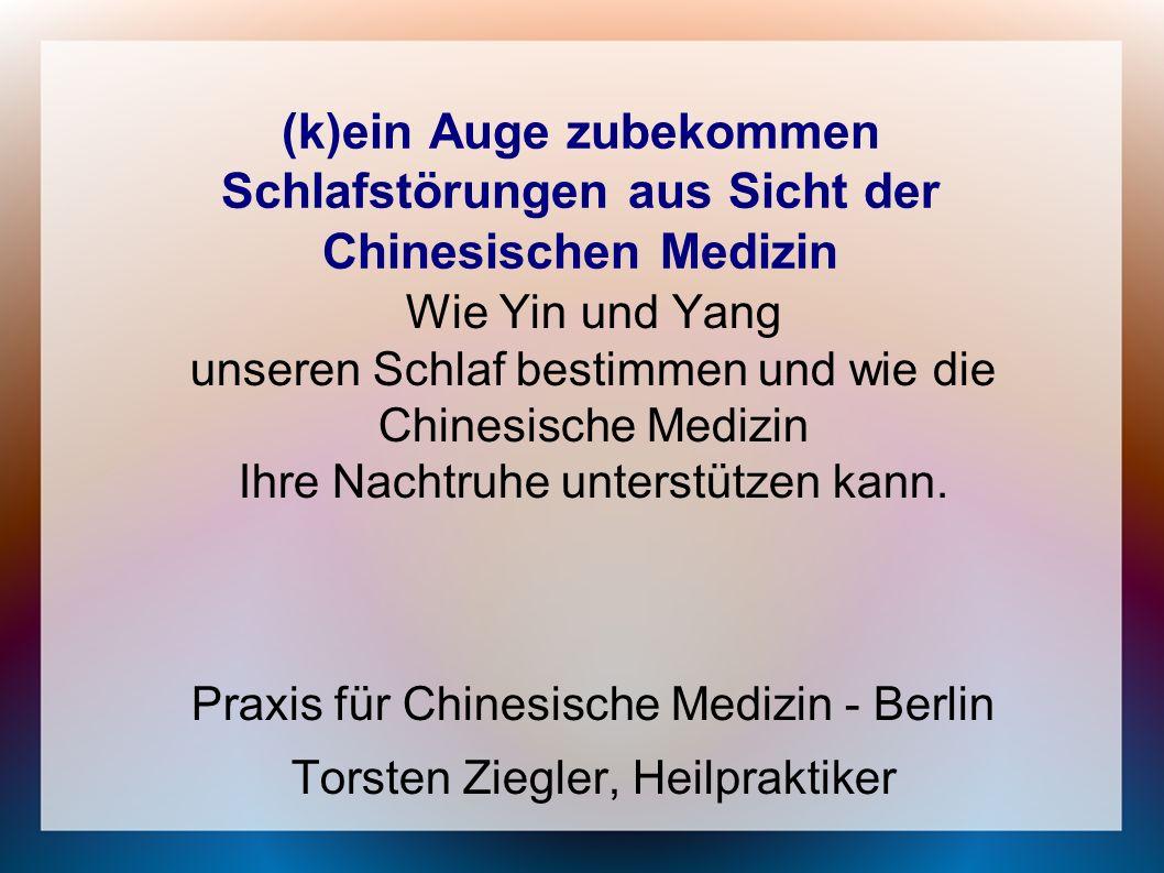 (k)ein Auge zubekommen Schlafstörungen aus Sicht der Chinesischen Medizin Wie Yin und Yang unseren Schlaf bestimmen und wie die Chinesische Medizin Ih
