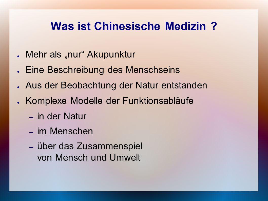 """Was ist Chinesische Medizin ? ● Mehr als """"nur"""" Akupunktur ● Eine Beschreibung des Menschseins ● Aus der Beobachtung der Natur entstanden ● Komplexe Mo"""