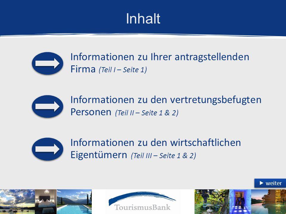 Inhalt Informationen zu Ihrer antragstellenden Firma (Teil I – Seite 1) Informationen zu den vertretungsbefugten Personen (Teil II – Seite 1 & 2) Informationen zu den wirtschaftlichen Eigentümern (Teil III – Seite 1 & 2)  weiter  weiter