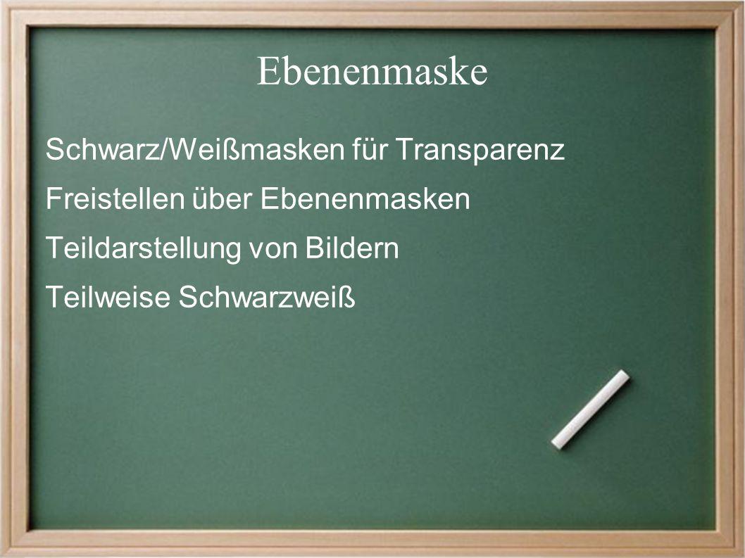 Ebenenmaske Schwarz/Weißmasken für Transparenz Freistellen über Ebenenmasken Teildarstellung von Bildern Teilweise Schwarzweiß