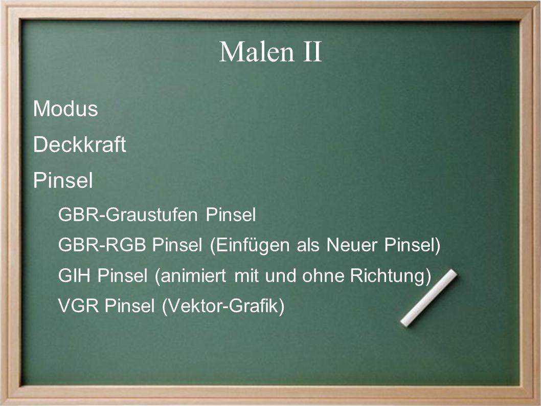 Malen II Modus Deckkraft Pinsel GBR-Graustufen Pinsel GBR-RGB Pinsel (Einfügen als Neuer Pinsel) GIH Pinsel (animiert mit und ohne Richtung) VGR Pinsel (Vektor-Grafik)